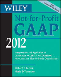 Marie  DiTommaso - Wiley Not-for-Profit GAAP 2012. Interpretation and Application of Generally Accepted Accounting Principles