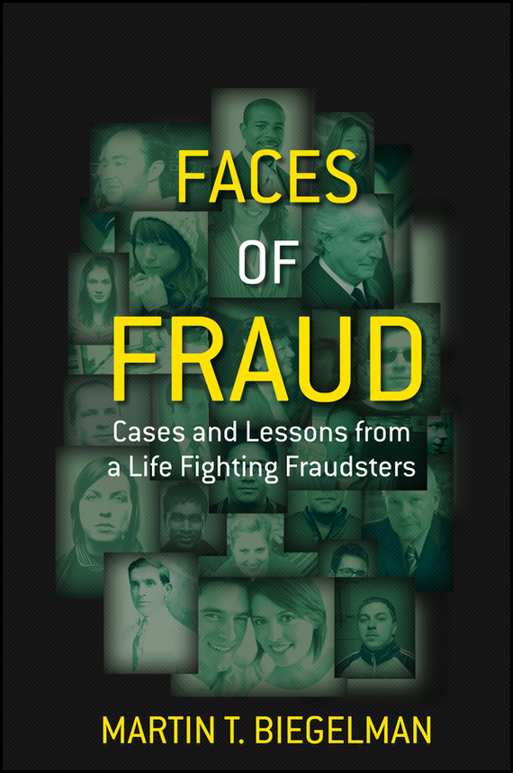 Martin Biegelman T. Faces of Fraud. Cases and Lessons from a Life Fighting Fraudsters foolish lessons in life and love