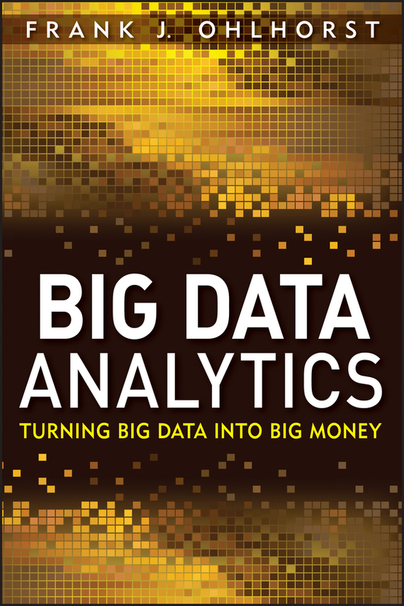 Frank Ohlhorst J. Big Data Analytics. Turning Big Data into Big Money tony boobier analytics for insurance the real business of big data