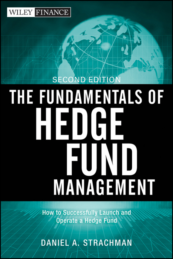 Daniel Strachman A. The Fundamentals of Hedge Fund Management. How to Successfully Launch and Operate a Hedge Fund handbooks in operations research and management science simulation 13