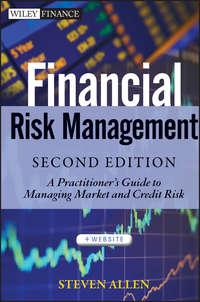 Steve Allen L. - Financial Risk Management. A Practitioner's Guide to Managing Market and Credit Risk