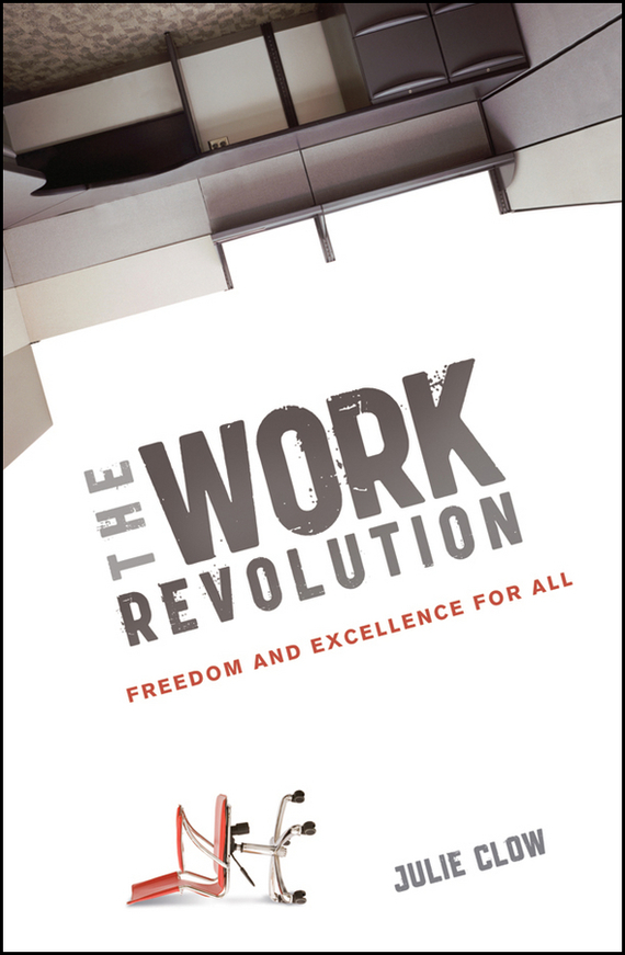 Julie  Clow The Work Revolution. Freedom and Excellence for All