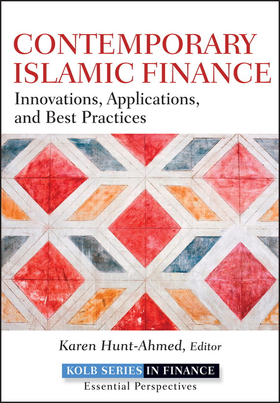 Karen Hunt-Ahmed Contemporary Islamic Finance. Innovations, Applications and Best Practices islamic banking and the determinants of its sustainable growth