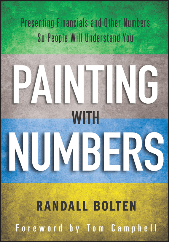 Tom Campbell Painting with Numbers. Presenting Financials and Other Numbers So People Will Understand You