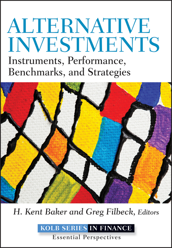 Greg Filbeck Alternative Investments. Instruments, Performance, Benchmarks and Strategies ISBN: 9781118285183 finance and investments