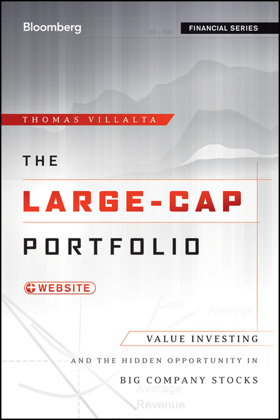 Thomas Villalta The Large-Cap Portfolio. Value Investing and the Hidden Opportunity in Big Company Stocks edgar iii wachenheim common stocks and common sense the strategies analyses decisions and emotions of a particularly successful value investor