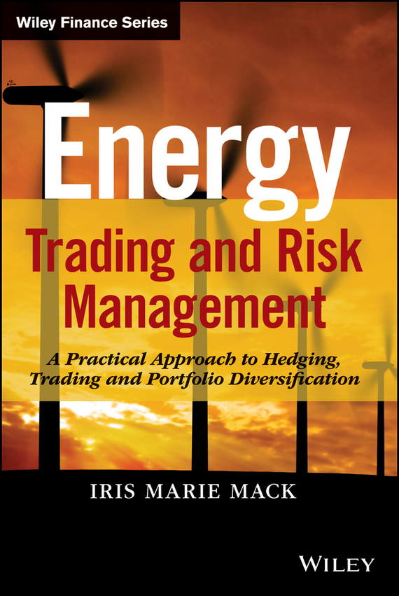 Iris Mack Marie Energy Trading and Risk Management. A Practical Approach to Hedging, Trading and Portfolio Diversification srichander ramaswamy managing credit risk in corporate bond portfolios a practitioner s guide
