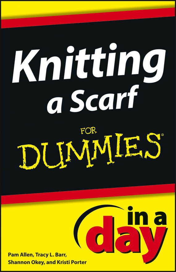 Shannon  Okey Knitting a Scarf In A Day For Dummies sherwood neiss getting started with crowdfund investing in a day for dummies
