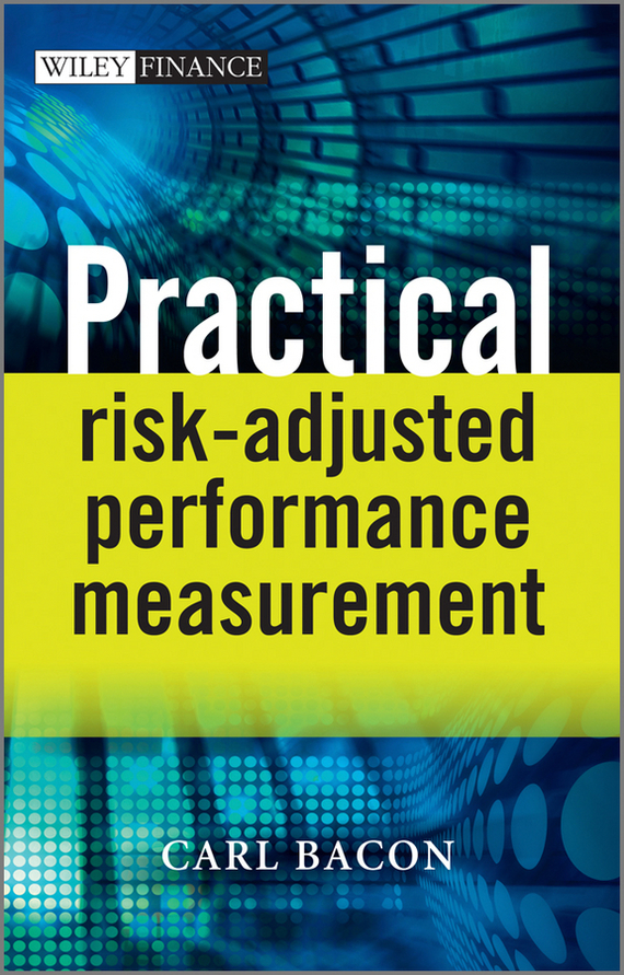 Carl Bacon R. Practical Risk-Adjusted Performance Measurement bob litterman quantitative risk management a practical guide to financial risk