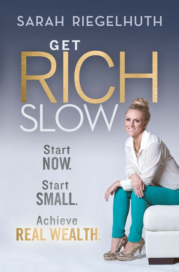 Sarah Riegelhuth Get Rich Slow. Start Now, Start Small to Achieve Real Wealth napoleon hill how to sell your way through life