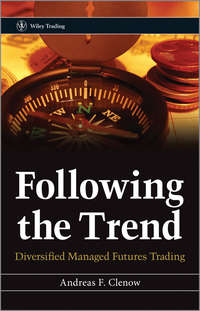Andreas Clenow F. - Following the Trend. Diversified Managed Futures Trading