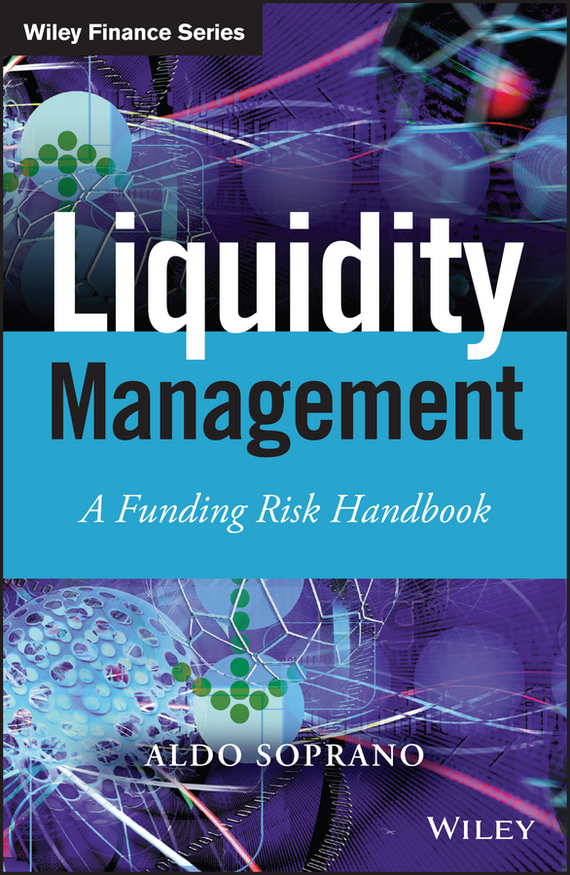 Aldo  Soprano Liquidity Management. A Funding Risk Handbook handbooks in operations research and management science simulation 13