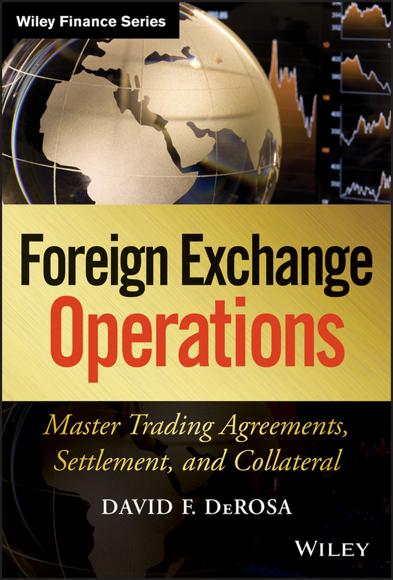 David DeRosa F. Foreign Exchange Operations. Master Trading Agreements, Settlement, and Collateral david buckham executive s guide to solvency ii