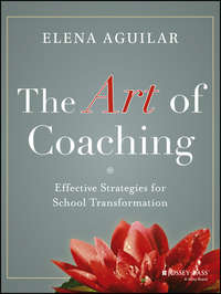 Elena  Aguilar - The Art of Coaching. Effective Strategies for School Transformation