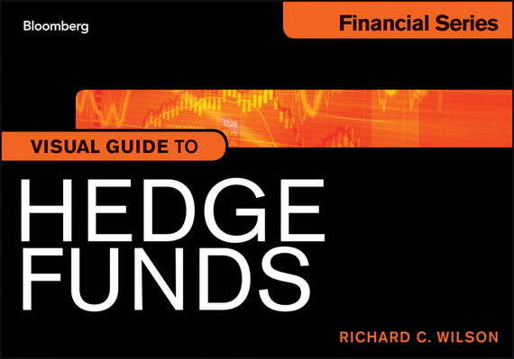 Richard Wilson C. Visual Guide to Hedge Funds richard rohr falling upward a spirituality for the two halves of life