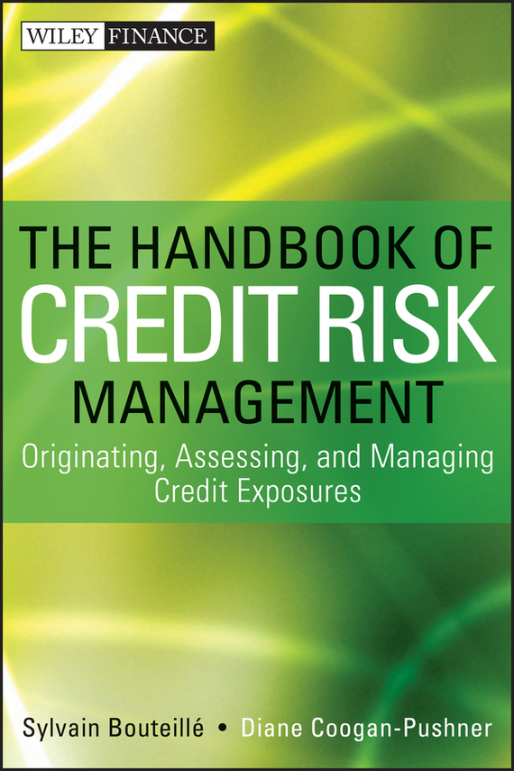 Sylvain Bouteille The Handbook of Credit Risk Management. Originating, Assessing, and Managing Credit Exposures christian szylar handbook of market risk