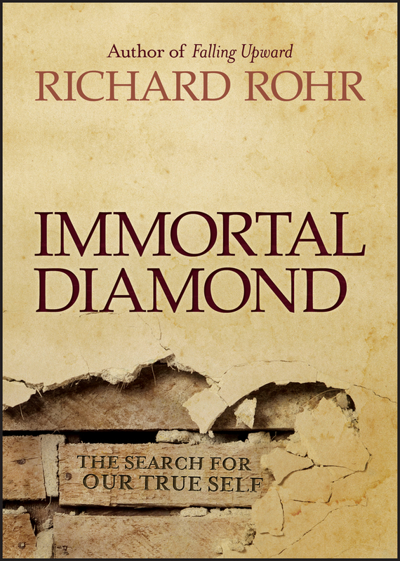 Richard  Rohr Immortal Diamond. The Search for Our True Self richard rohr falling upward a spirituality for the two halves of life