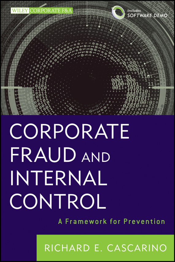 Richard Cascarino E. Corporate Fraud and Internal Control. A Framework for Prevention howard r davia management accountant s guide to fraud discovery and control