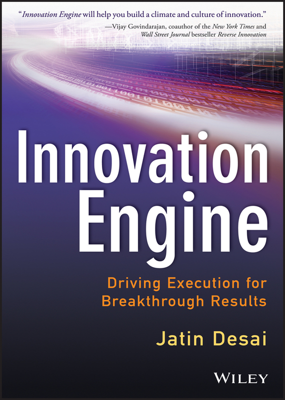 Jatin  DeSai Innovation Engine. Driving Execution for Breakthrough Results madhavan ramanujam monetizing innovation how smart companies design the product around the price