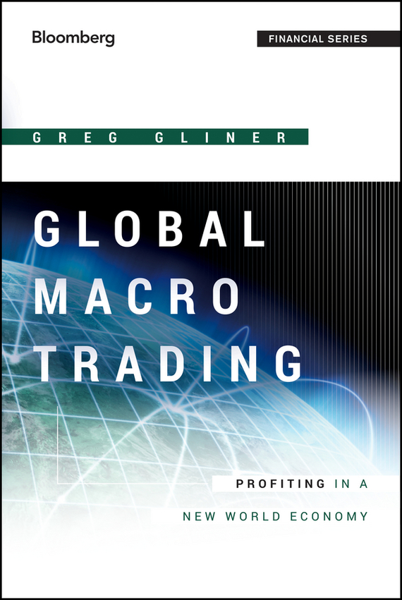 Greg  Gliner Global Macro Trading. Profiting in a New World Economy