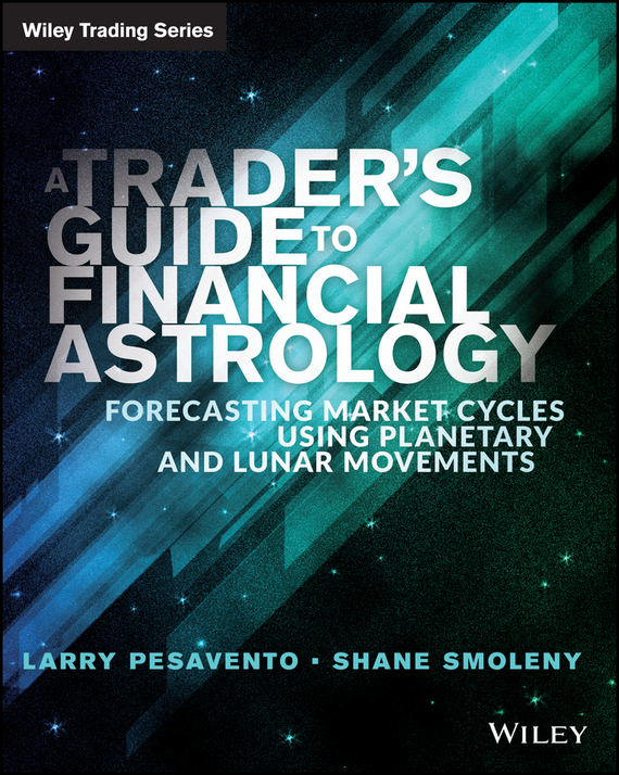 Larry  Pasavento A Traders Guide to Financial Astrology. Forecasting Market Cycles Using Planetary and Lunar Movements