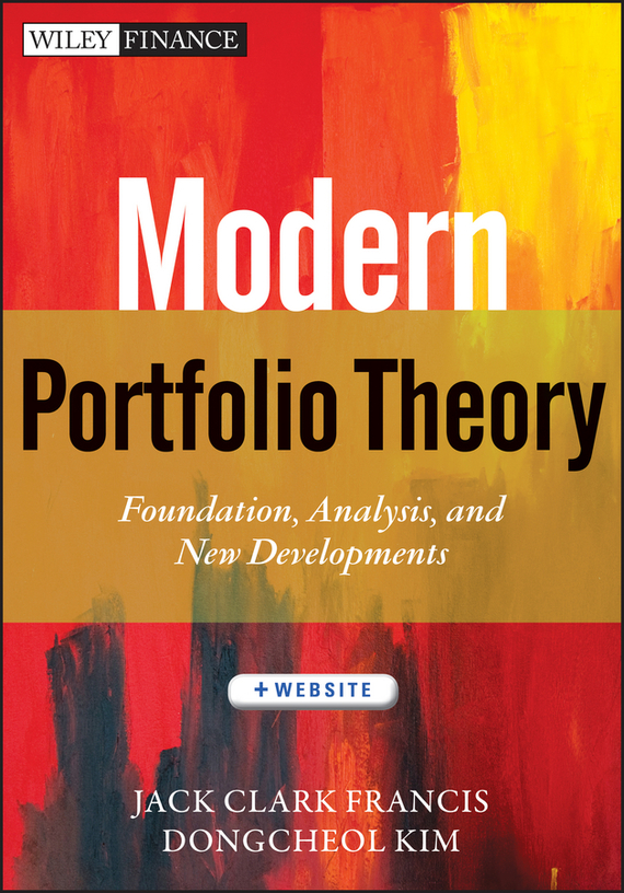 Dongcheol Kim Modern Portfolio Theory. Foundations, Analysis, and New Developments dongcheol kim modern portfolio theory foundations analysis and new developments