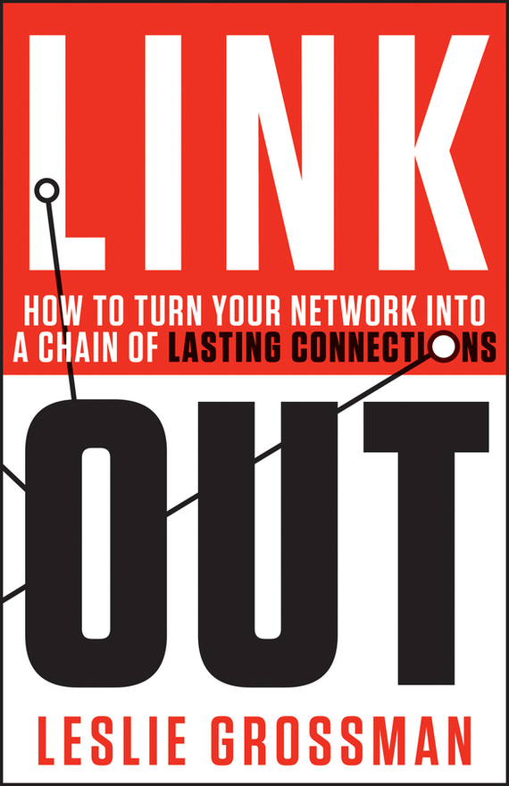 Leslie  Grossman Link Out. How to Turn Your Network into a Chain of Lasting Connections