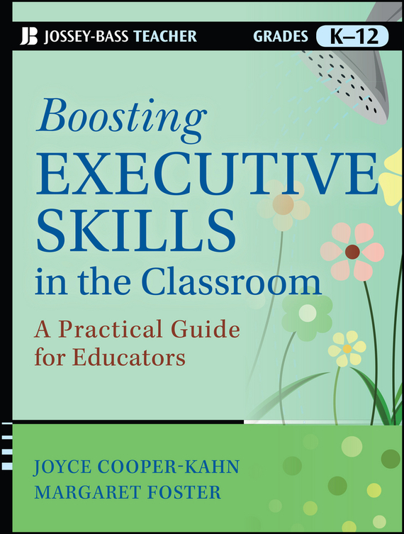 Joyce  Cooper-Kahn Boosting Executive Skills in the Classroom. A Practical Guide for Educators john beeson the unwritten rules the six skills you need to get promoted to the executive level