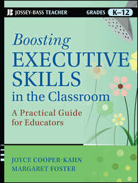 Joyce  Cooper-Kahn - Boosting Executive Skills in the Classroom. A Practical Guide for Educators