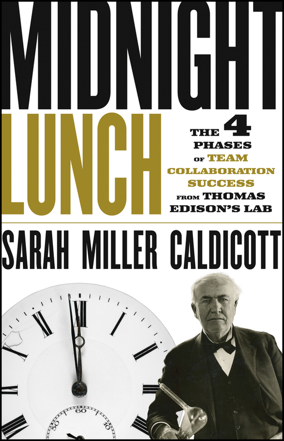 Sarah Caldicott Miller Midnight Lunch. The 4 Phases of Team Collaboration Success from Thomas Edison's Lab a stroke of midnight