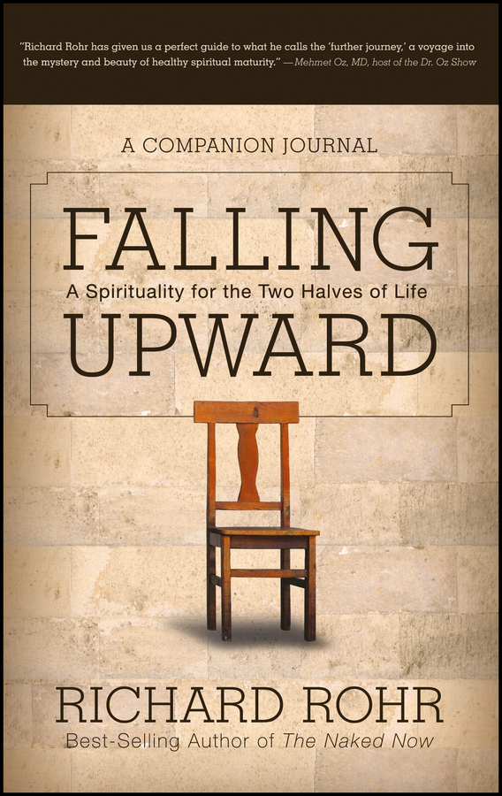 Richard  Rohr Falling Upward. A Spirituality for the Two Halves of Life -- A Companion Journal richard rohr falling upward a spirituality for the two halves of life