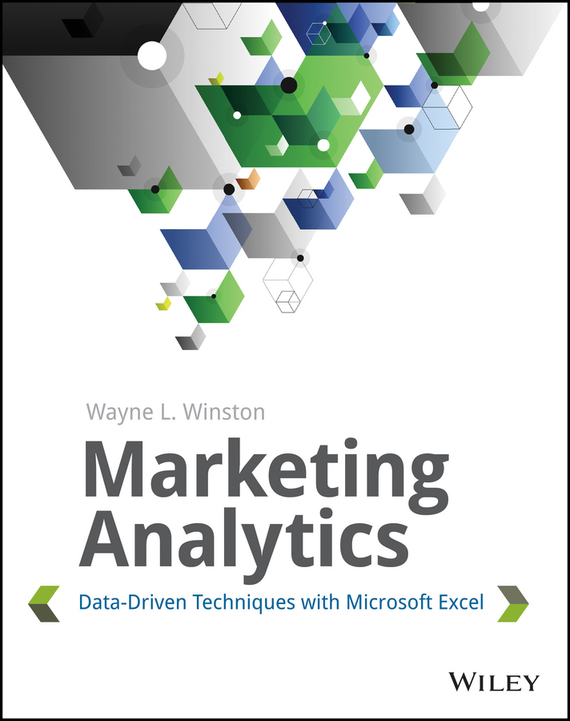 Wayne Winston L. Marketing Analytics. Data-Driven Techniques with Microsoft Excel tony boobier analytics for insurance the real business of big data