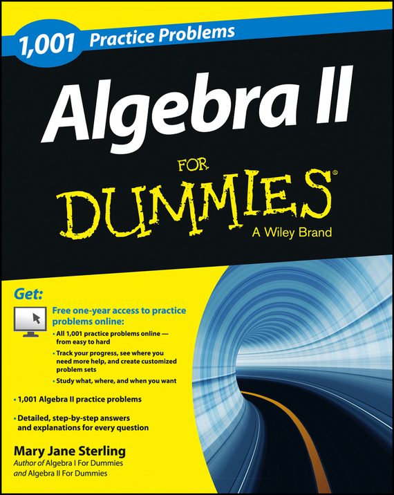 Mary Jane Sterling Algebra II: 1,001 Practice Problems For Dummies (+ Free Online Practice)