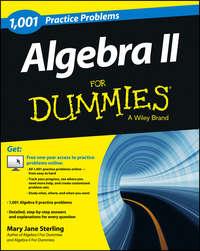 Mary Jane Sterling - Algebra II: 1,001 Practice Problems For Dummies (+ Free Online Practice)