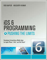 Rob  Napier - iOS 6 Programming Pushing the Limits. Advanced Application Development for Apple iPhone, iPad and iPod Touch