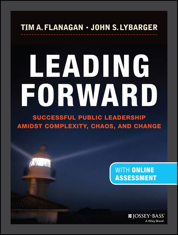 John Lybarger S. Leading Forward. Successful Public Leadership Amidst Complexity, Chaos and Change (with Professional Content) teresian leadership a historical analysis