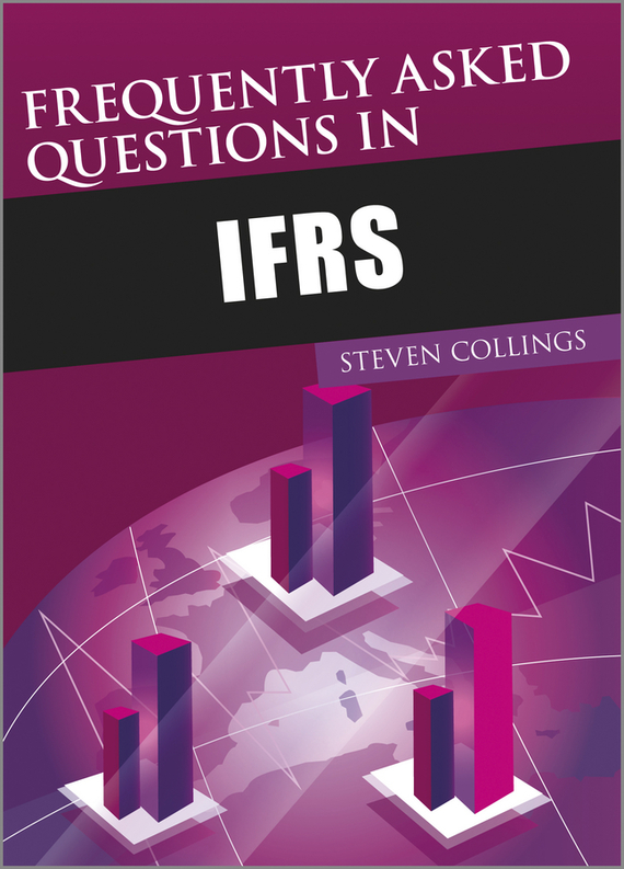Steven  Collings Frequently Asked Questions in IFRS lavi mohan r the impact of ifrs on industry
