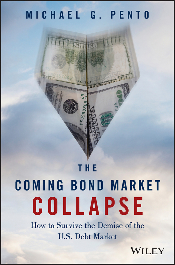 Michael Pento G. The Coming Bond Market Collapse. How to Survive the Demise of the U.S. Debt Market health and wealth on the bosnian market intimate debt