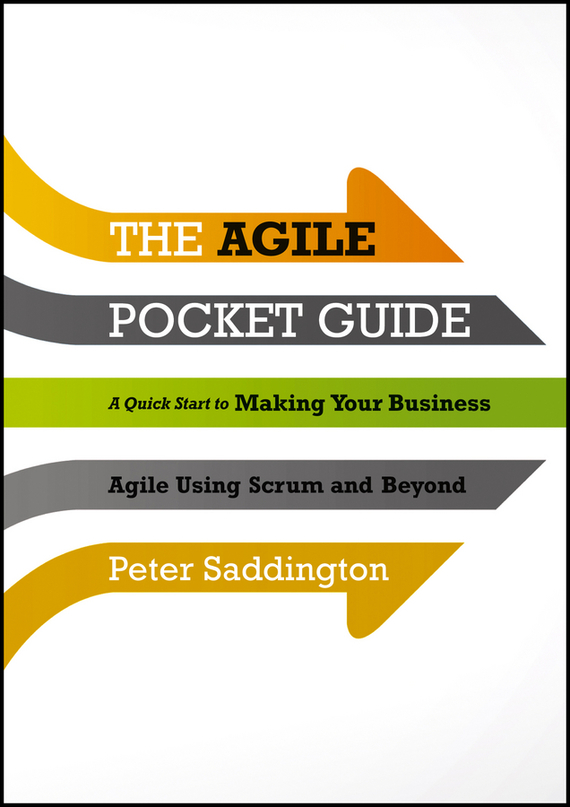 Peter  Saddington The Agile Pocket Guide. A Quick Start to Making Your Business Agile Using Scrum and Beyond segal business writing using word processing ibm wordstar edition pr only
