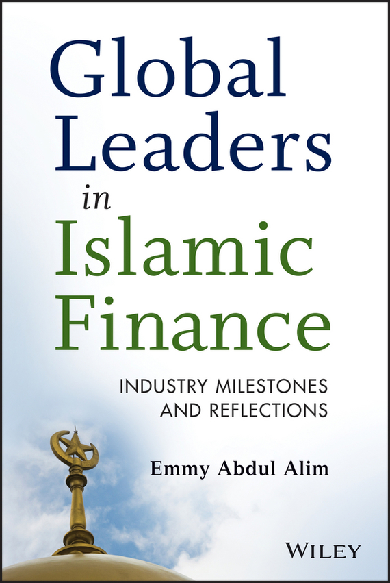 Emmy Alim Abdul Global Leaders in Islamic Finance. Industry Milestones and Reflections lavi mohan r the impact of ifrs on industry
