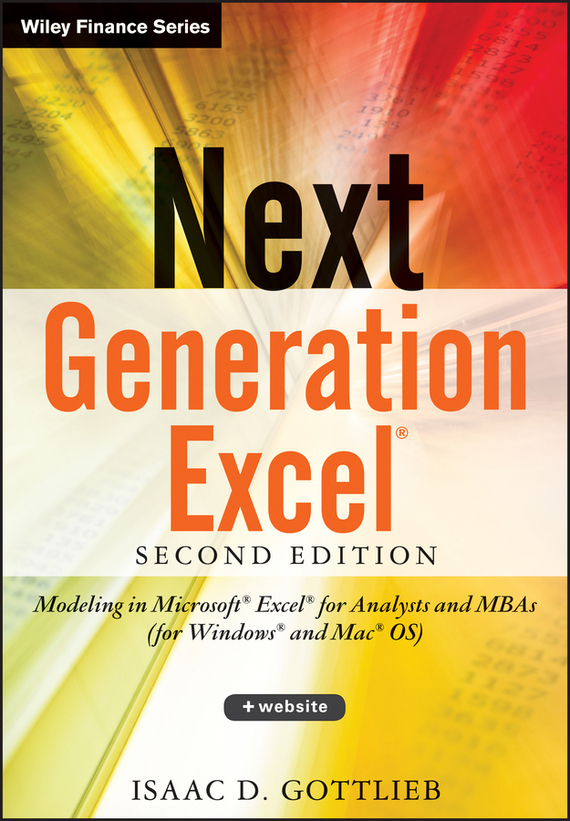 Isaac Gottlieb Next Generation Excel. Modeling In Excel For Analysts And MBAs (For MS Windows And Mac OS) ittelson thomas financial statements