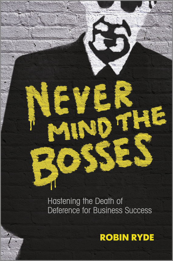 Robin  Ryde Never Mind the Bosses. Hastening the Death of Deference for Business Success survival of local knowledge about management of natural resources