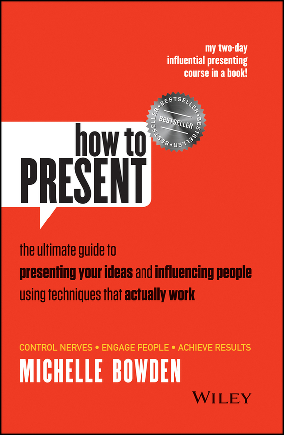 Michelle  Bowden How to Present. The Ultimate Guide to Presenting Your Ideas and Influencing People Using Techniques that Actually Work test drive your dream job a step by step guide to finding and creating the work you love
