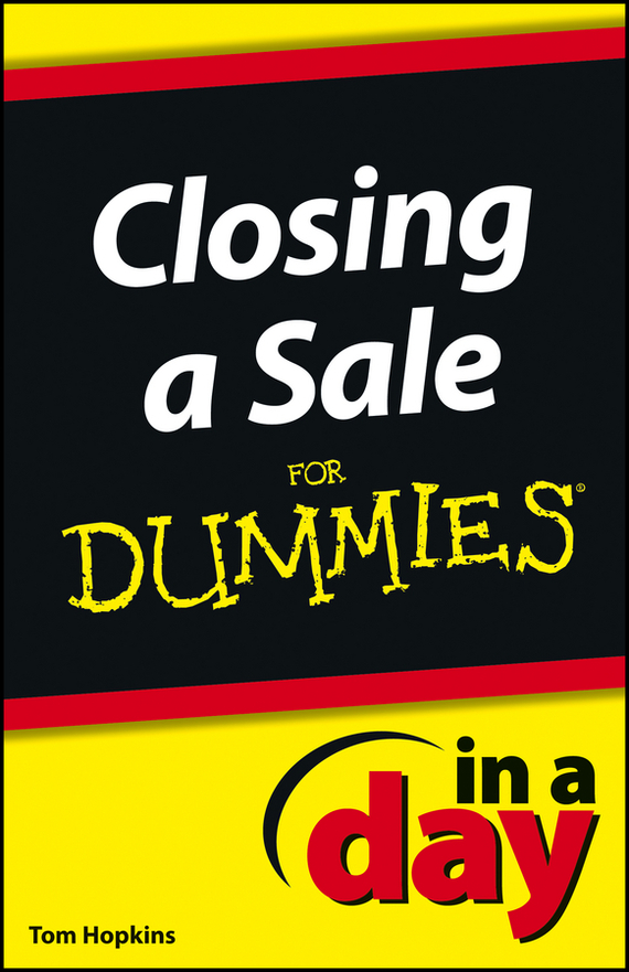 Tom Hopkins Closing a Sale In a Day For Dummies elizabeth kuhnke increase your influence in a day for dummies