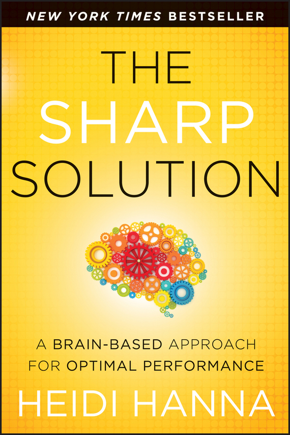 Heidi  Hanna The Sharp Solution. A Brain-Based Approach for Optimal Performance the salmon who dared to leap higher