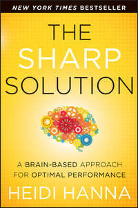 Heidi  Hanna - The Sharp Solution. A Brain-Based Approach for Optimal Performance