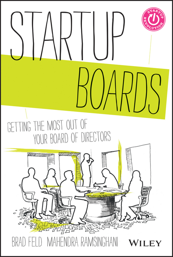 Brad  Feld Startup Boards. Getting the Most Out of Your Board of Directors startup an insider s guide to launching and running