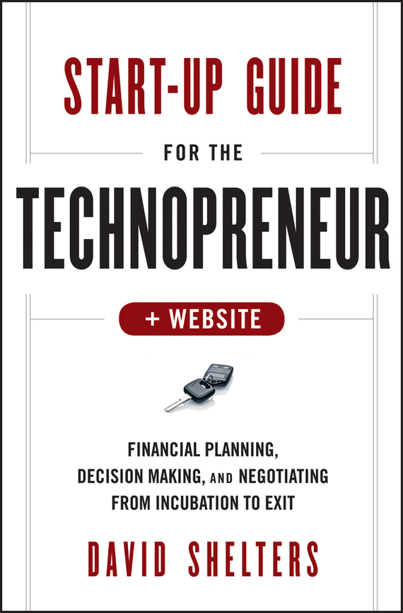 David  Shelters Start-Up Guide for the Technopreneur. Financial Planning, Decision Making and Negotiating from Incubation to Exit financial analysis of steel industry in india