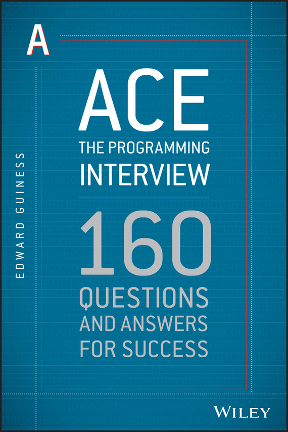 Ace the Programming Interview. 160 Questions and Answers for Success