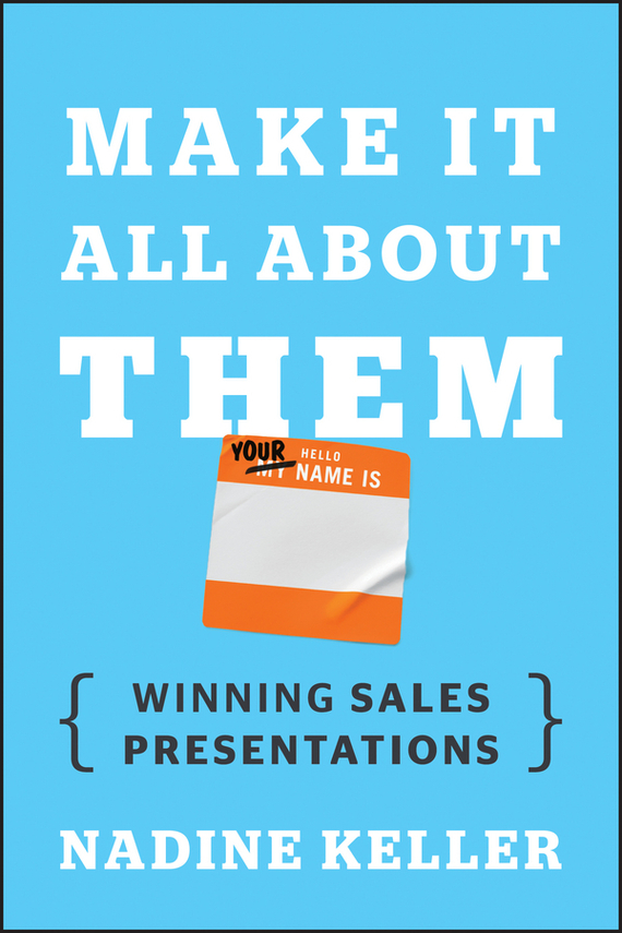Nadine  Keller Make It All About Them. Winning Sales Presentations keith rosen coaching salespeople into sales champions